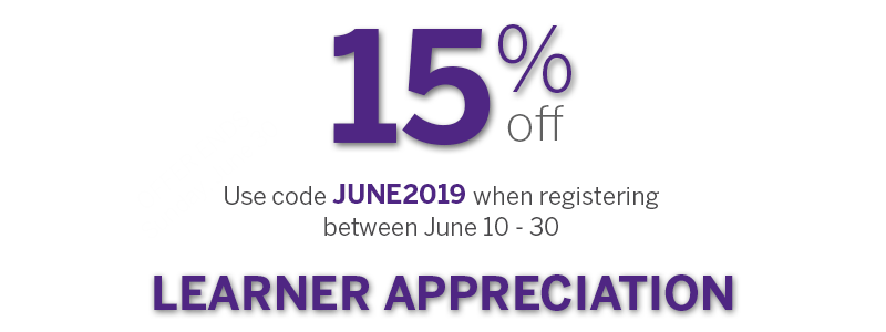 15% off professional development and personal enrichment courses with promo code JUNE2019 when you register between June 10th and 30th.
